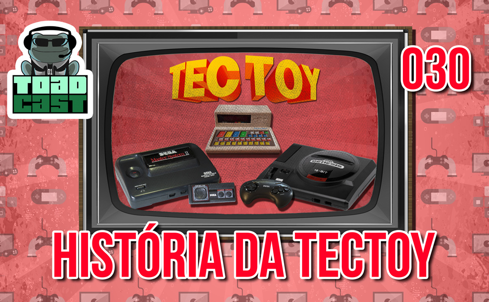 ToadCast 30 - Tectoy